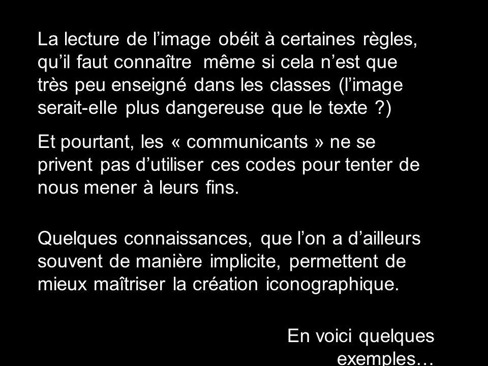 La lecture de l'image obéit à certaines règles, qu'il faut connaître même si cela n'est que très peu enseigné dans les classes (l'image serait-elle plus dangereuse que le texte ?) Et pourtant, les « communicants » ne se privent pas d'utiliser ces codes pour tenter de nous mener à leurs fins.