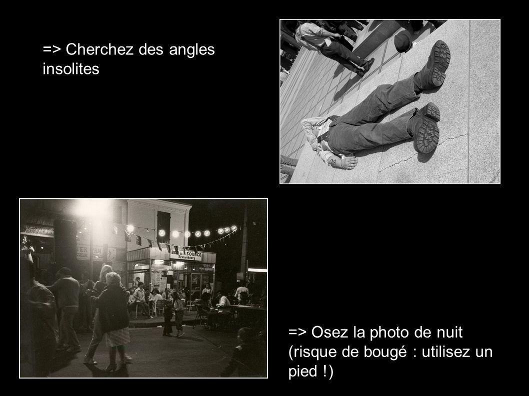 => Cherchez des angles insolites => Osez la photo de nuit (risque de bougé : utilisez un pied !)