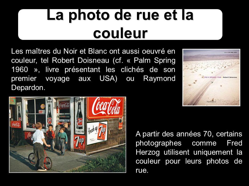 La photo de rue et la couleur Les maîtres du Noir et Blanc ont aussi oeuvré en couleur, tel Robert Doisneau (cf.
