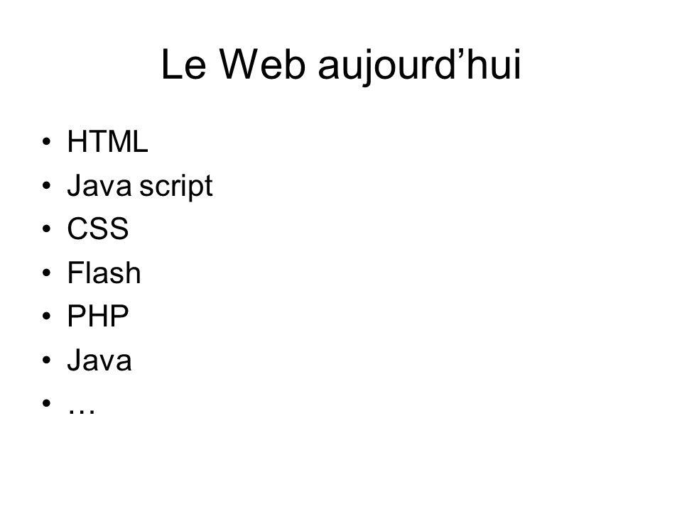 Le Web aujourd'hui HTML Java script CSS Flash PHP Java …
