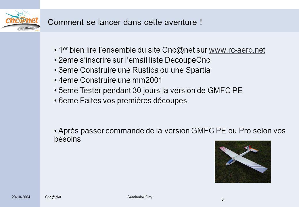 Cnc@NetSéminaire Orly 5 23-10-2004 Comment se lancer dans cette aventure ! 1 er bien lire l'ensemble du site Cnc@net sur www.rc-aero.netwww.rc-aero.ne