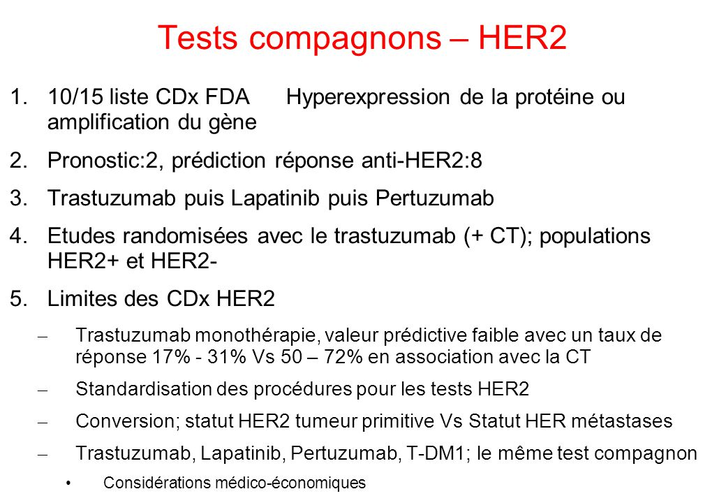 Tests compagnons – HER2 1.10/15 liste CDx FDA Hyperexpression de la protéine ou amplification du gène 2.Pronostic:2, prédiction réponse anti-HER2:8 3.