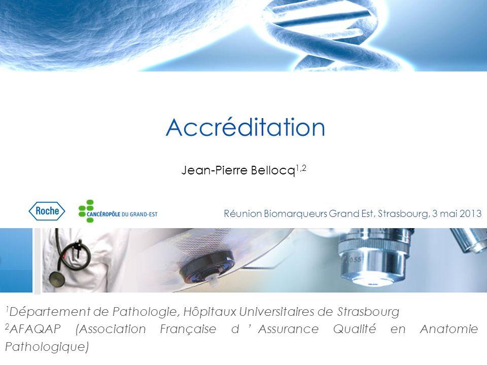 Accréditation Jean-Pierre Bellocq 1,2 1 Département de Pathologie, Hôpitaux Universitaires de Strasbourg 2 AFAQAP (Association Française d'Assurance Q