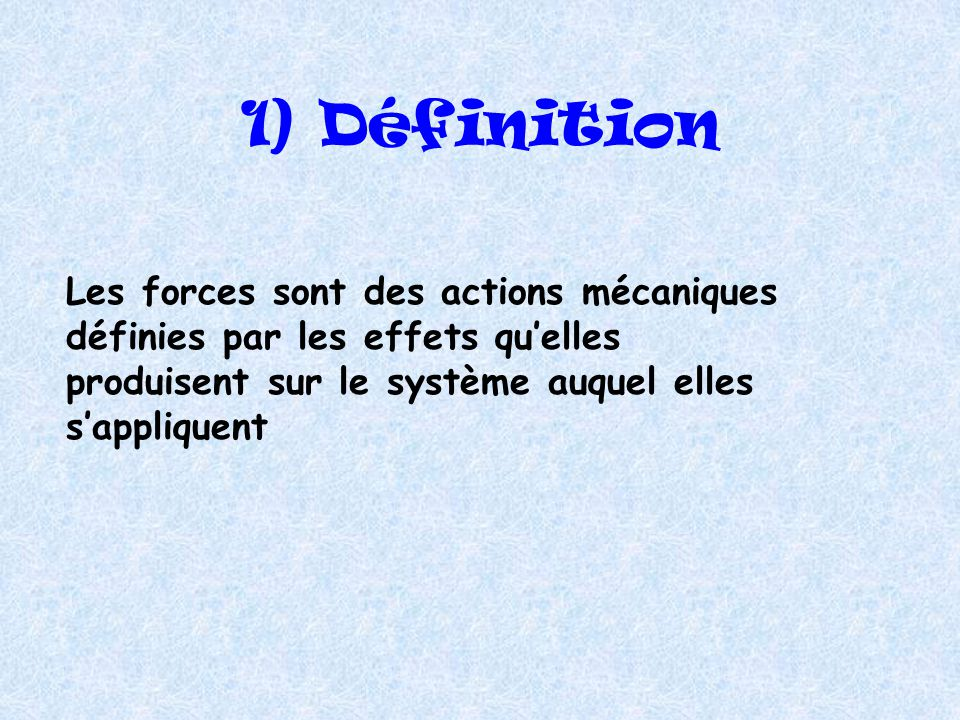 Plan 1)Définition 2)Les différents types de forces 3)Le vecteur force 4)Quelques exemples de forces