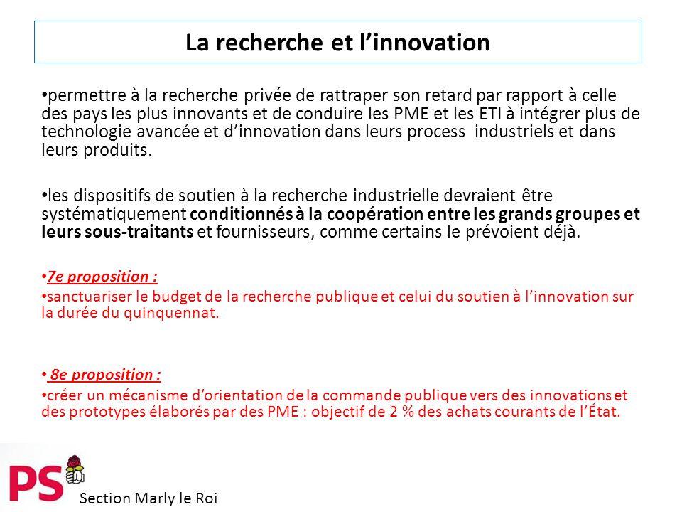 Section Marly le Roi La recherche et l'innovation permettre à la recherche privée de rattraper son retard par rapport à celle des pays les plus innovants et de conduire les PME et les ETI à intégrer plus de technologie avancée et d'innovation dans leurs process industriels et dans leurs produits.