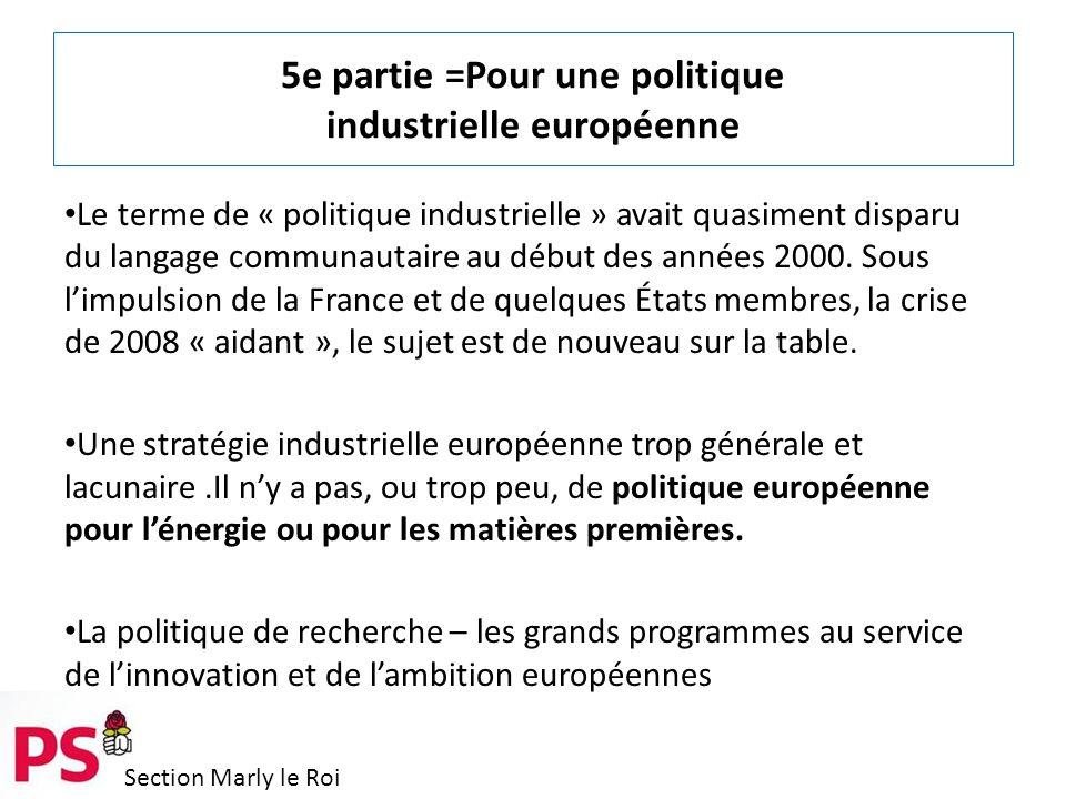 Section Marly le Roi 5e partie =Pour une politique industrielle européenne Le terme de « politique industrielle » avait quasiment disparu du langage communautaire au début des années 2000.