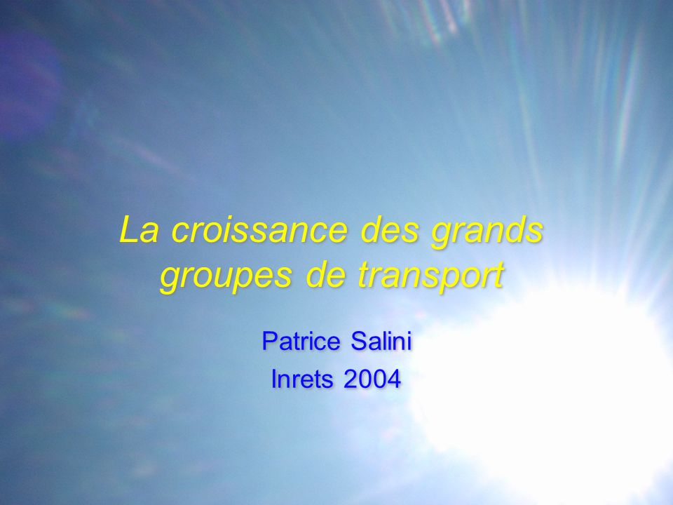 La croissance des grands groupes de transport Patrice Salini Inrets 2004 Patrice Salini Inrets 2004