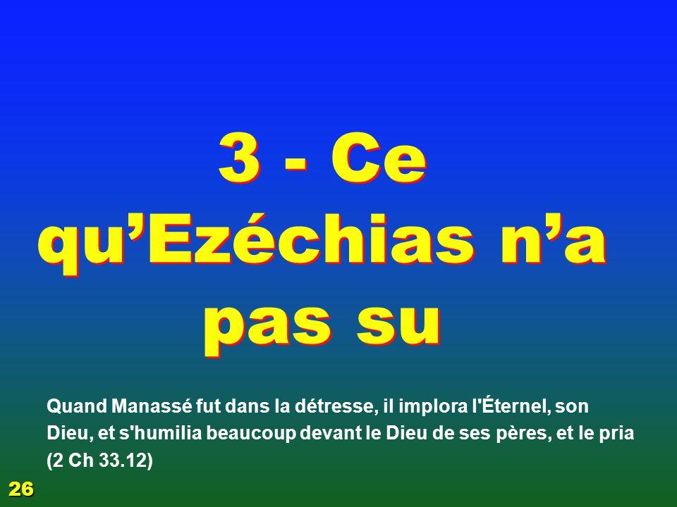 Ezéchias n'a pas connu tout … ce que son fils a fait après sa mort … je ne vois pas en quoi cela a pu être une épreuve pour lui? 24 Quelles leçons pou