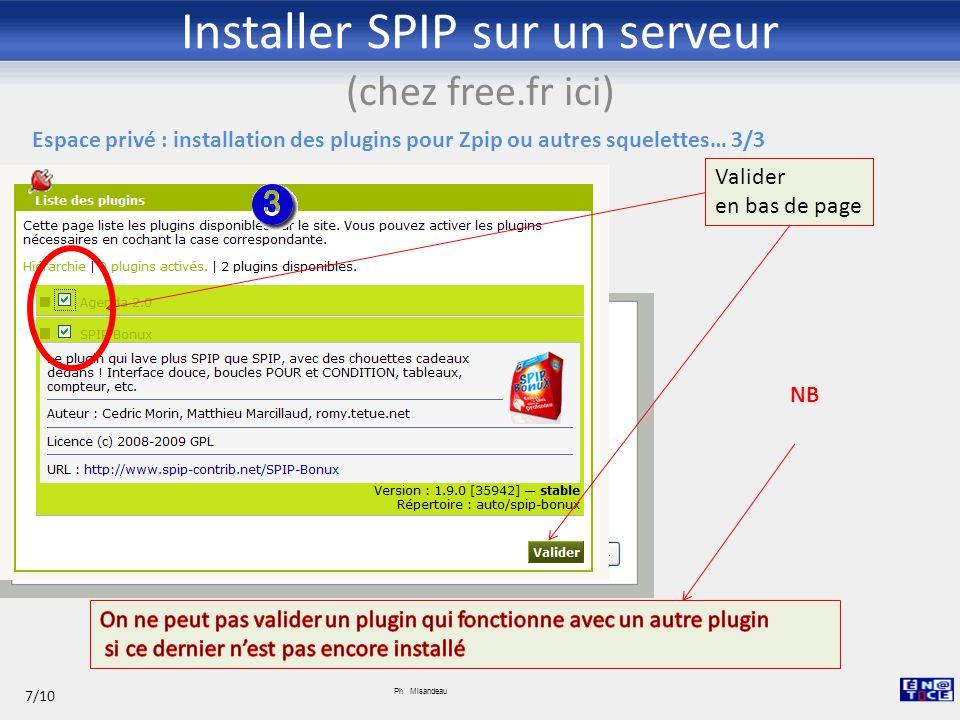 Installer SPIP sur un serveur (chez free.fr ici) Ph Misandeau 7/10 Valider en bas de page NB Espace privé : installation des plugins pour Zpip ou autr
