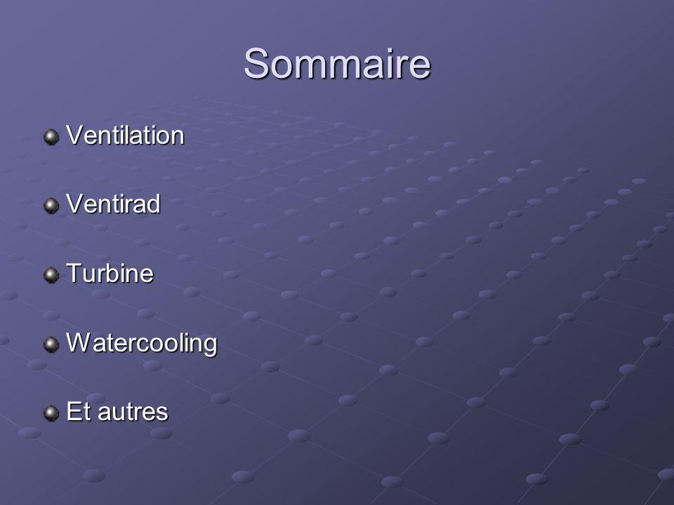 Sommaire VentilationVentiradTurbineWatercooling Et autres