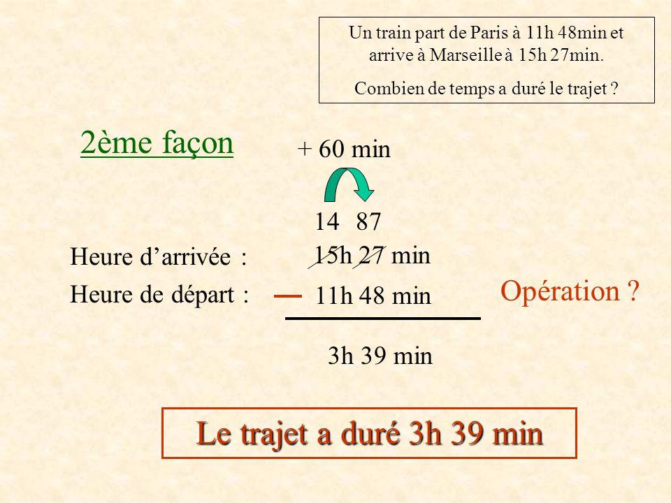 1ère façon Un train part de Paris à 11h 48min et arrive à Marseille à 15h 27min.