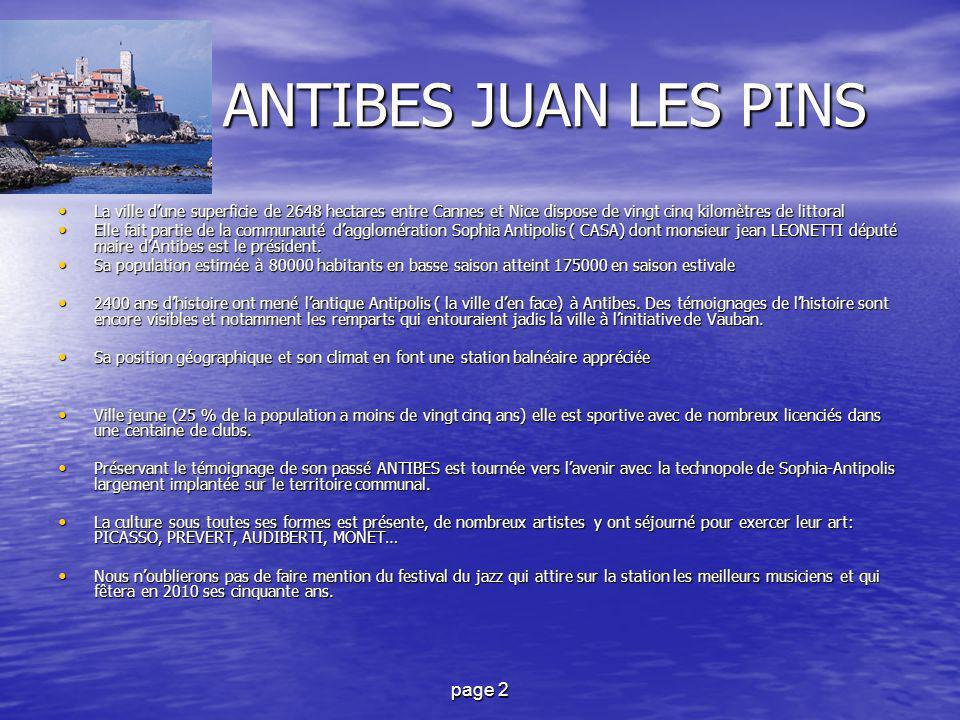 page 2 ANTIBES JUAN LES PINS ANTIBES JUAN LES PINS La ville d'une superficie de 2648 hectares entre Cannes et Nice dispose de vingt cinq kilomètres de