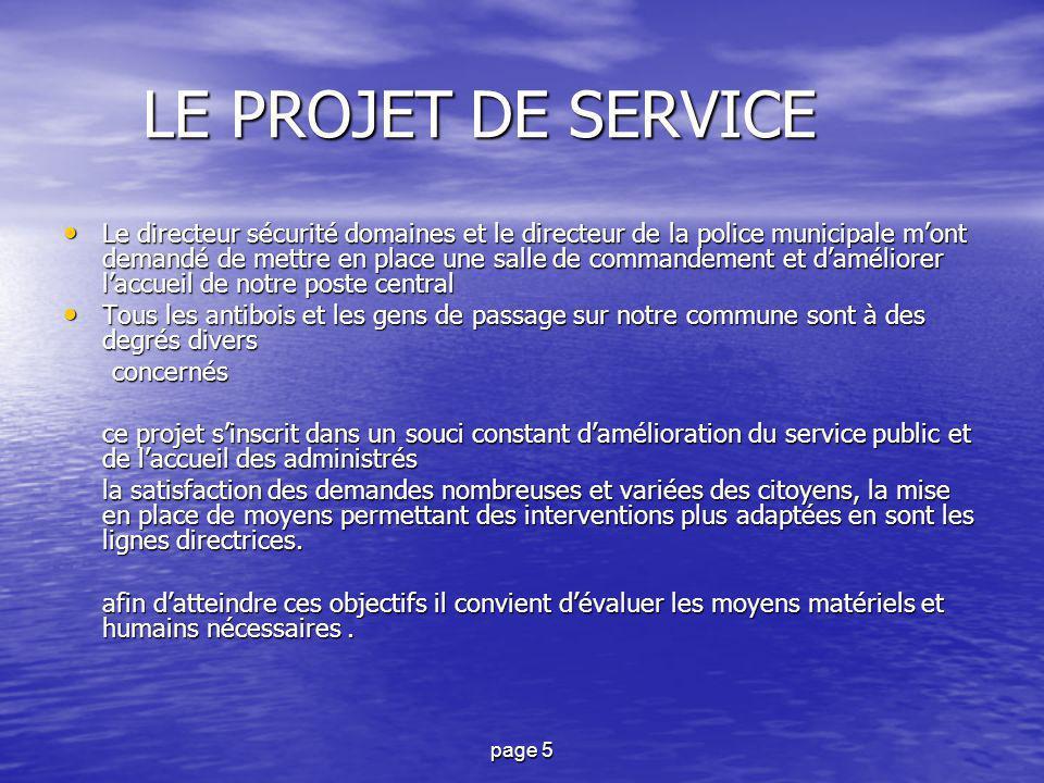 page 5 LE PROJET DE SERVICE LE PROJET DE SERVICE Le directeur sécurité domaines et le directeur de la police municipale m'ont demandé de mettre en pla