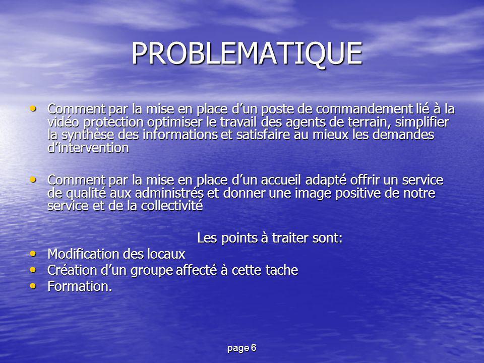 page 6 PROBLEMATIQUE PROBLEMATIQUE Comment par la mise en place d'un poste de commandement lié à la vidéo protection optimiser le travail des agents d