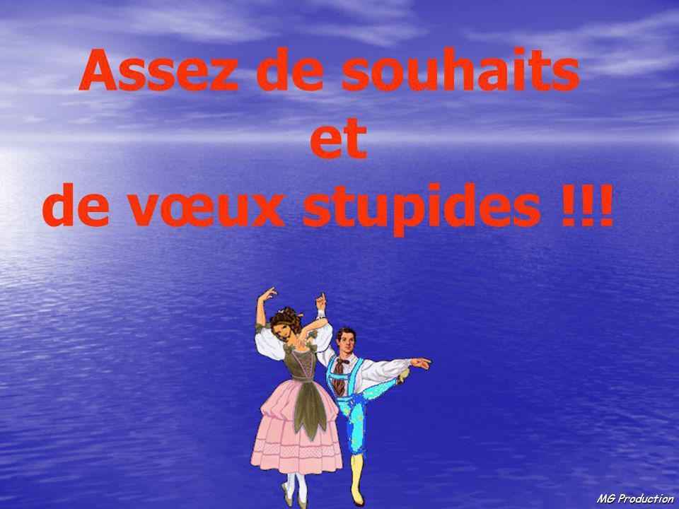 MG Production Assez de souhaits et de vœux stupides !!!
