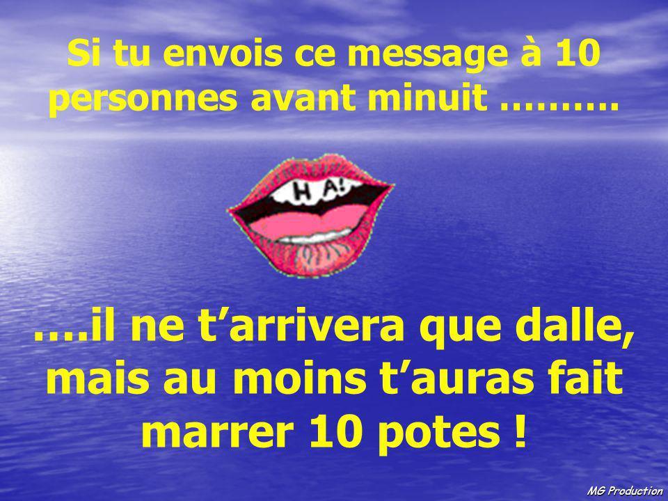 MG Production Si tu envois ce message à 10 personnes avant minuit ……….