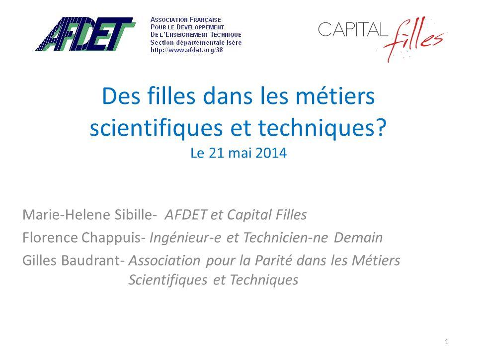 Des filles dans les métiers scientifiques et techniques? Le 21 mai 2014 Marie-Helene Sibille- AFDET et Capital Filles Florence Chappuis- Ingénieur-e e