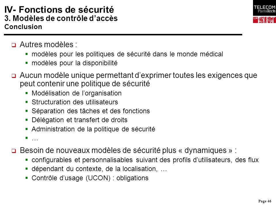 Page 46 IV- Fonctions de sécurité 3. Modèles de contrôle d'accès Conclusion  Autres modèles :  modèles pour les politiques de sécurité dans le monde
