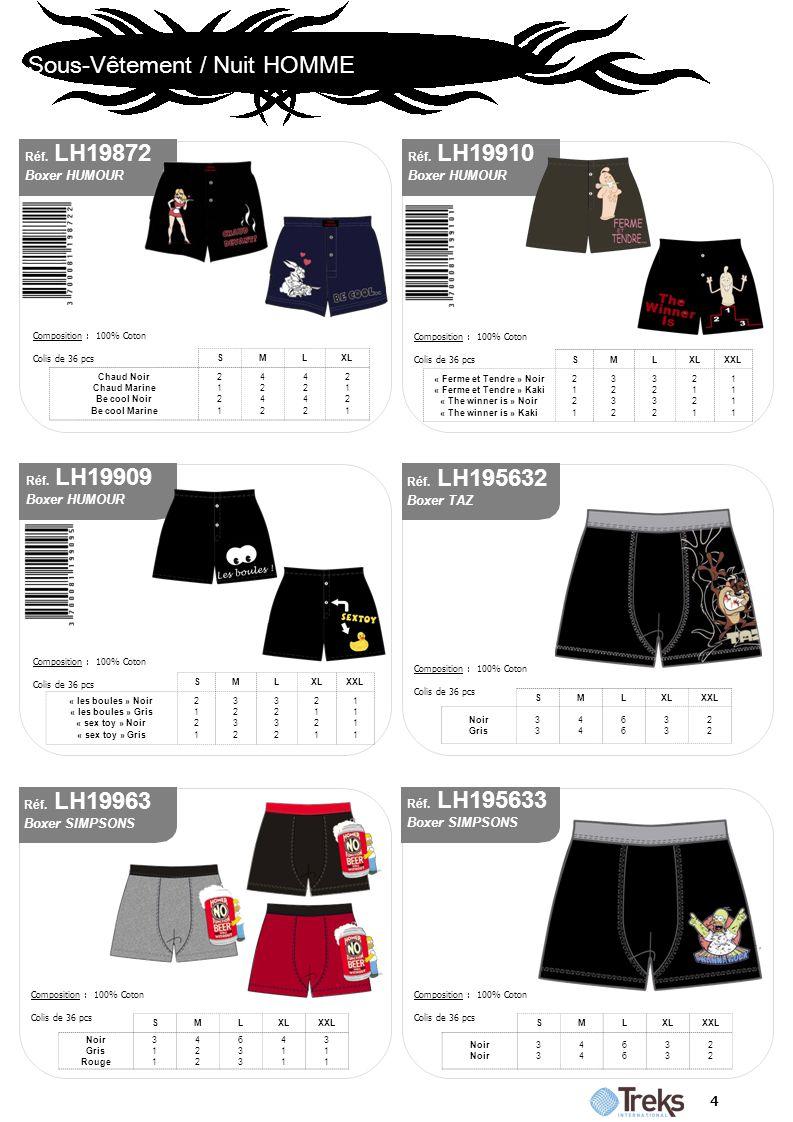 Sous-Vêtement / Nuit HOMME 4 Réf. LH19910 Boxer HUMOUR Réf. LH19872 Boxer HUMOUR Composition : 100% Coton Colis de 36 pcs Composition : 100% Coton Col