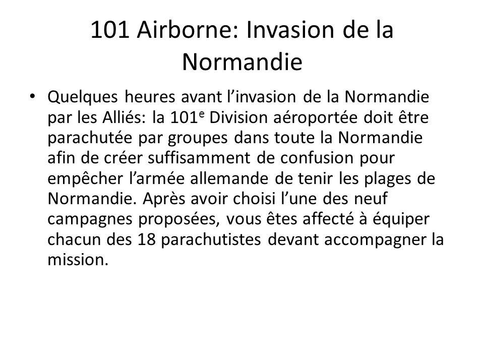 101 Airborne: Invasion de la Normandie Quelques heures avant l'invasion de la Normandie par les Alliés: la 101 e Division aéroportée doit être parachutée par groupes dans toute la Normandie afin de créer suffisamment de confusion pour empêcher l'armée allemande de tenir les plages de Normandie.