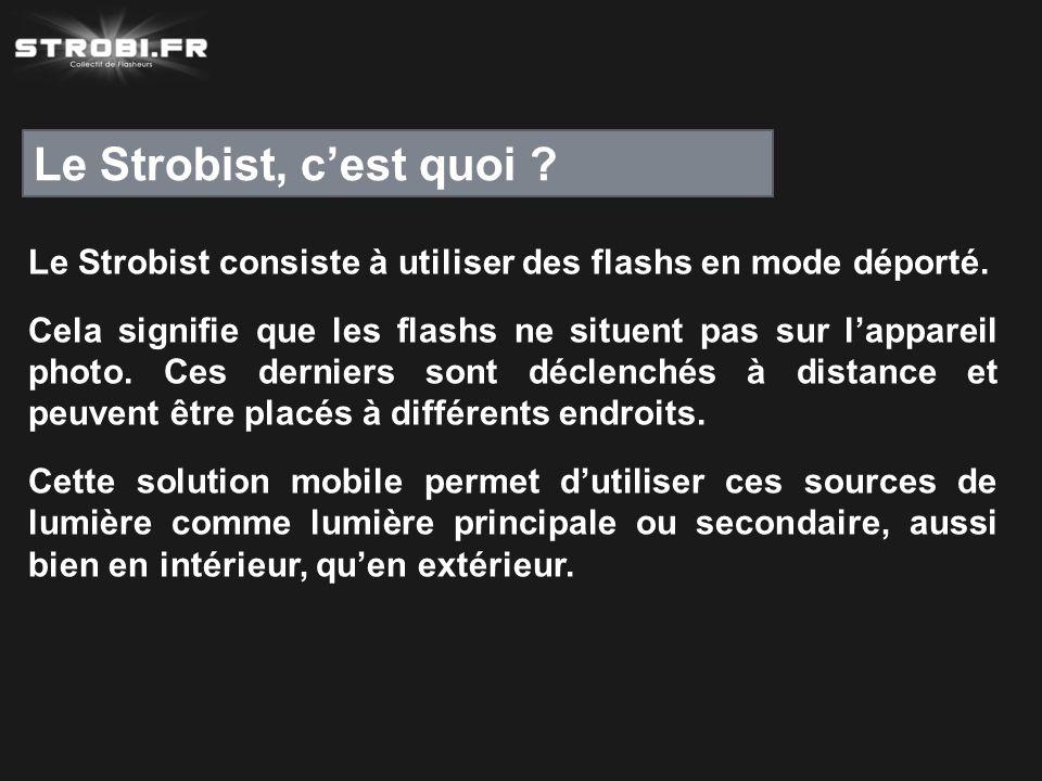 Le Strobist, c'est quoi ? Le Strobist consiste à utiliser des flashs en mode déporté. Cela signifie que les flashs ne situent pas sur l'appareil photo