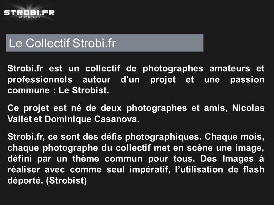 Le Collectif Strobi.fr Strobi.fr est un collectif de photographes amateurs et professionnels autour d'un projet et une passion commune : Le Strobist.