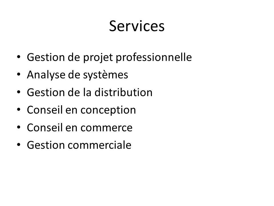 Services Gestion de projet professionnelle Analyse de systèmes Gestion de la distribution Conseil en conception Conseil en commerce Gestion commerciale
