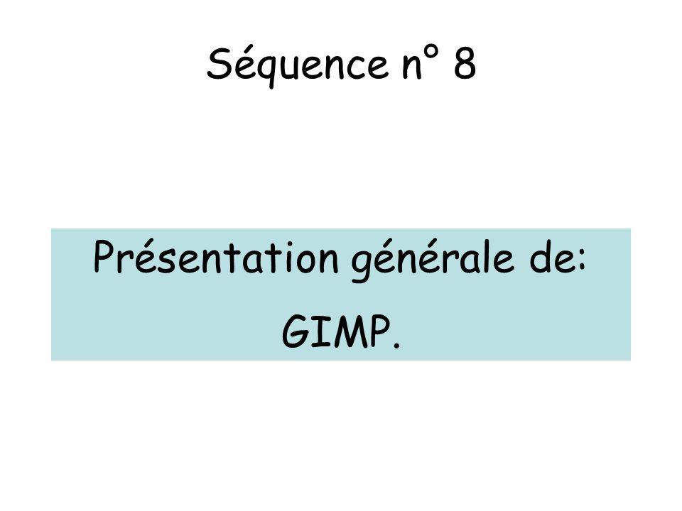 Séquence n° 8 Présentation générale de: GIMP.
