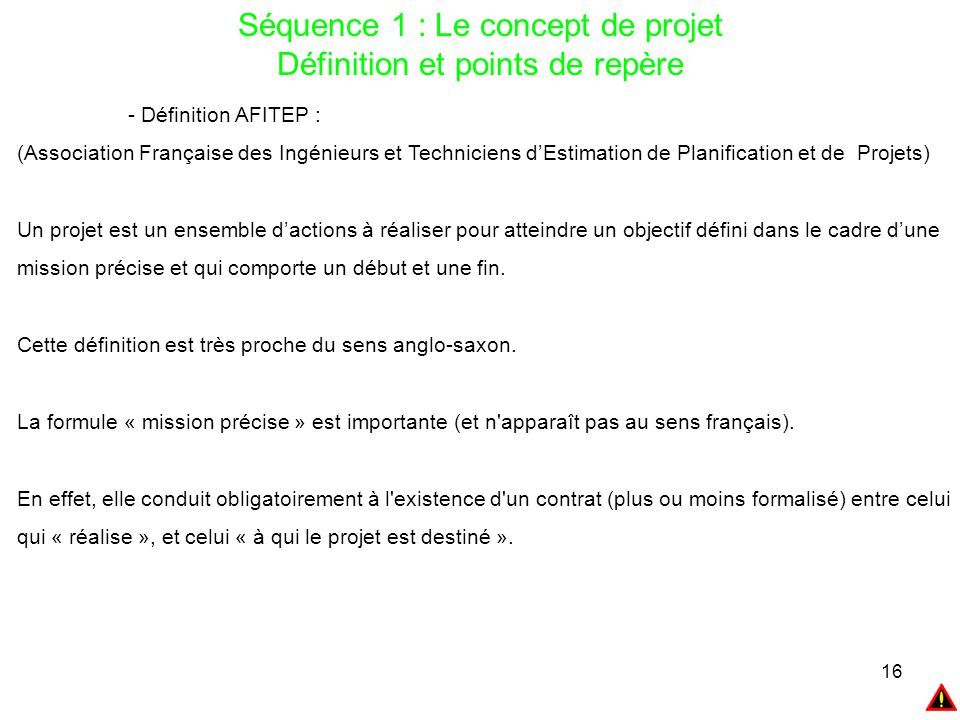 16 Séquence 1 : Le concept de projet Définition et points de repère - Définition AFITEP : (Association Française des Ingénieurs et Techniciens d'Estim