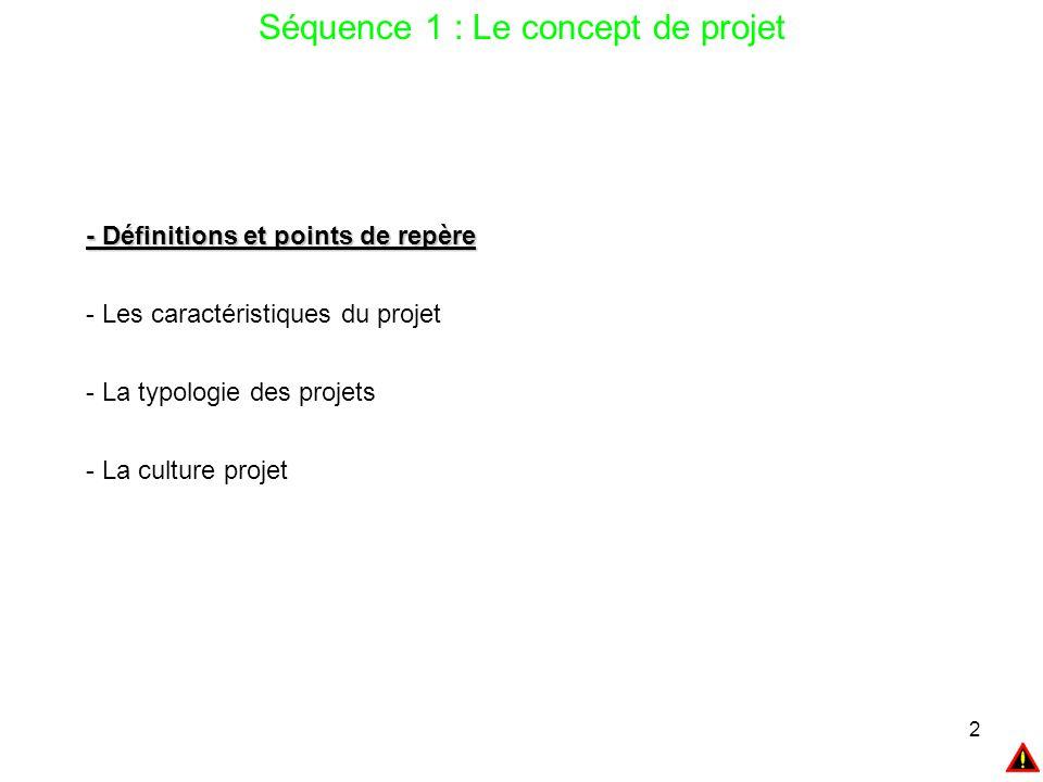 23 Séquence 1 : Le concept de projet : Les caractéristiques des projets Unicité Durée Complexité Transversalité Incertitude / Risques Dynamique