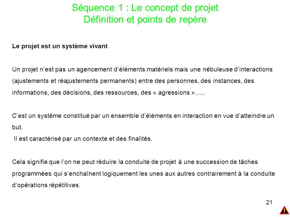 21 Séquence 1 : Le concept de projet Définition et points de repère Le projet est un système vivant Un projet n'est pas un agencement d'éléments matér