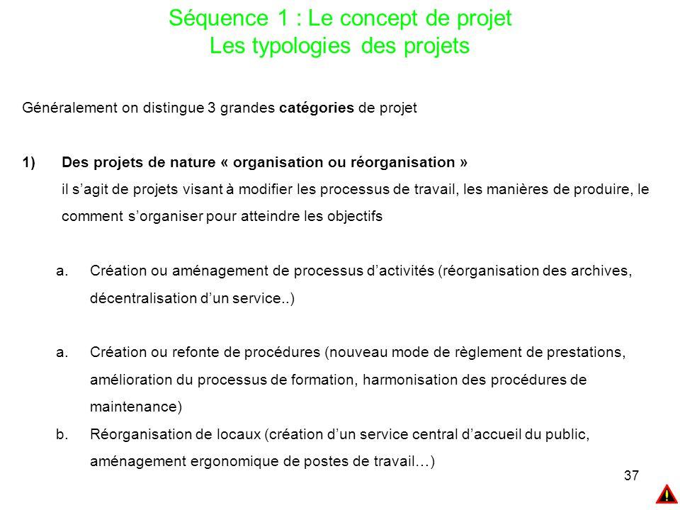 37 Généralement on distingue 3 grandes catégories de projet 1)Des projets de nature « organisation ou réorganisation » il s'agit de projets visant à m