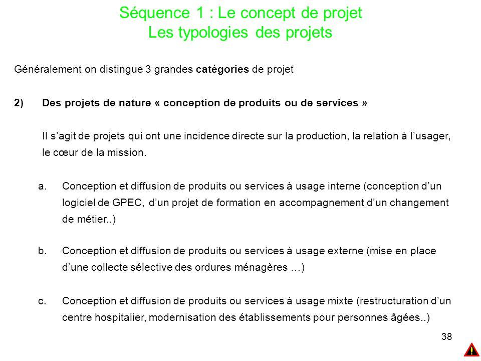 38 Généralement on distingue 3 grandes catégories de projet 2)Des projets de nature « conception de produits ou de services » Il s'agit de projets qui