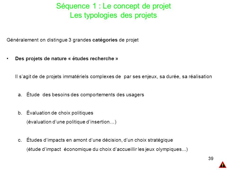 39 Séquence 1 : Le concept de projet Les typologies des projets Généralement on distingue 3 grandes catégories de projet Des projets de nature « étude