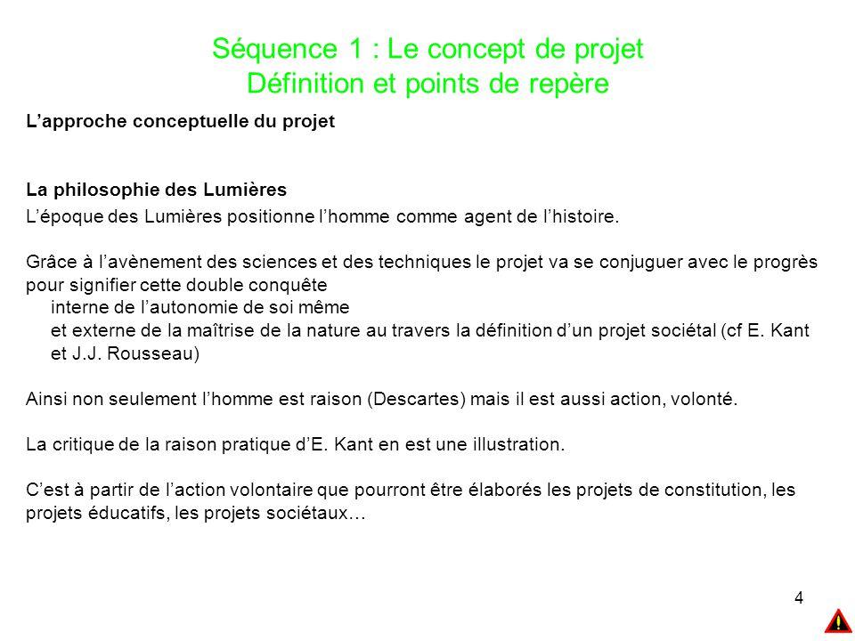 4 Séquence 1 : Le concept de projet Définition et points de repère L'approche conceptuelle du projet La philosophie des Lumières L'époque des Lumières