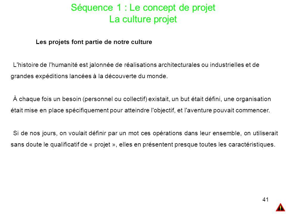 41 Séquence 1 : Le concept de projet La culture projet Les projets font partie de notre culture L'histoire de l'humanité est jalonnée de réalisations