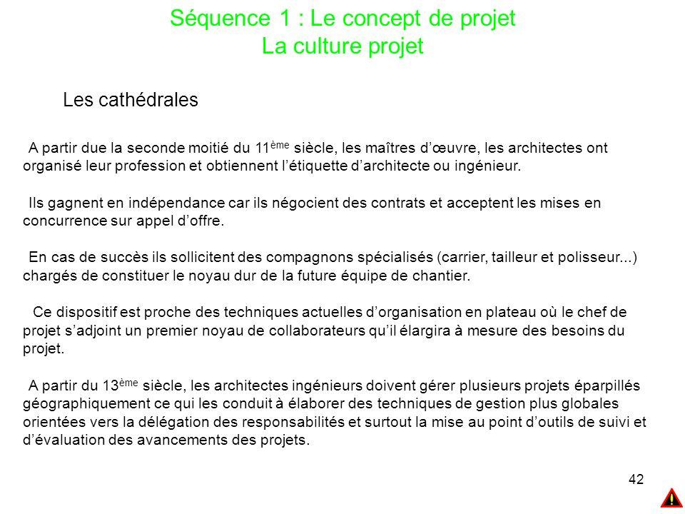 42 Séquence 1 : Le concept de projet La culture projet Les cathédrales A partir due la seconde moitié du 11 ème siècle, les maîtres d'œuvre, les archi