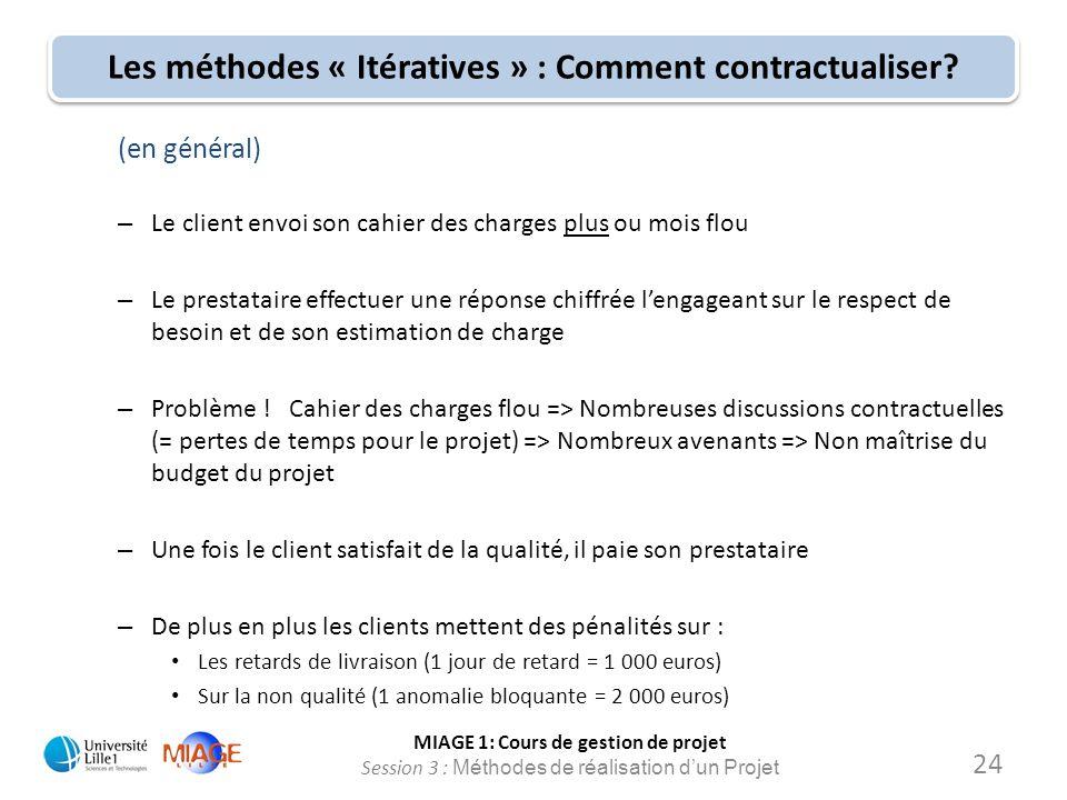 MIAGE 1: Cours de gestion de projet Session 3 : Méthodes de réalisation d'un Projet Les méthodes « Itératives » : Comment contractualiser? (en général