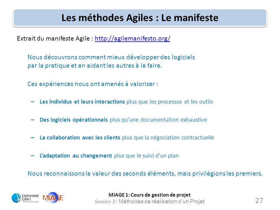 MIAGE 1: Cours de gestion de projet Session 3 : Méthodes de réalisation d'un Projet Les méthodes Agiles : Le manifeste 27 Extrait du manifeste Agile :