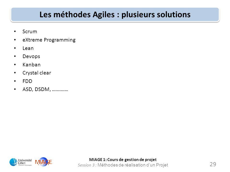 MIAGE 1: Cours de gestion de projet Session 3 : Méthodes de réalisation d'un Projet Les méthodes Agiles : plusieurs solutions 29 Scrum eXtreme Program