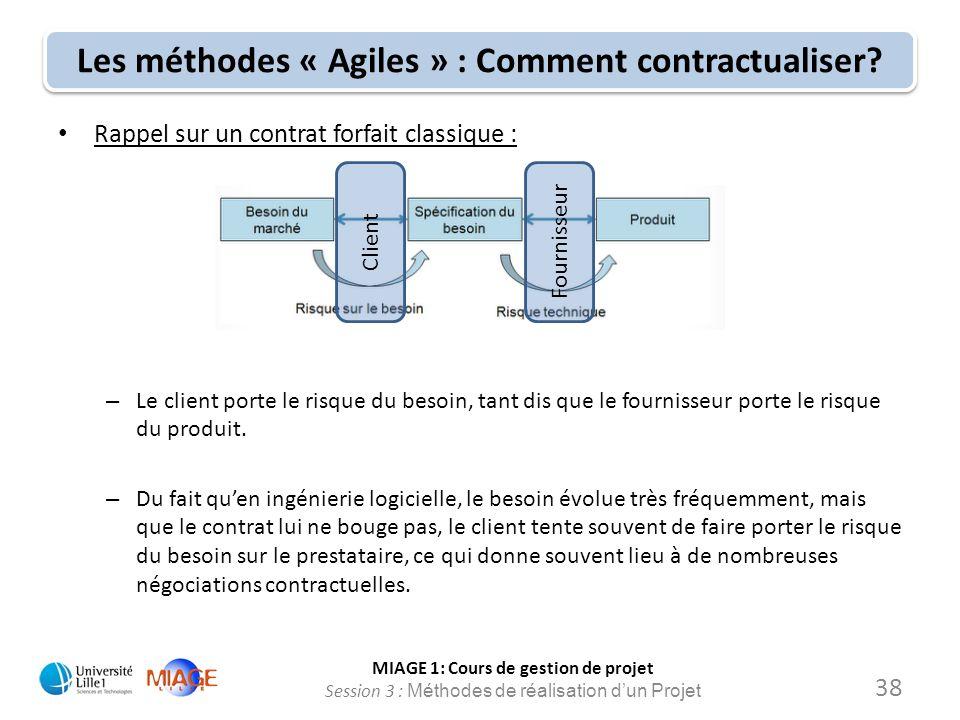 MIAGE 1: Cours de gestion de projet Session 3 : Méthodes de réalisation d'un Projet Les méthodes « Agiles » : Comment contractualiser? 38 Rappel sur u