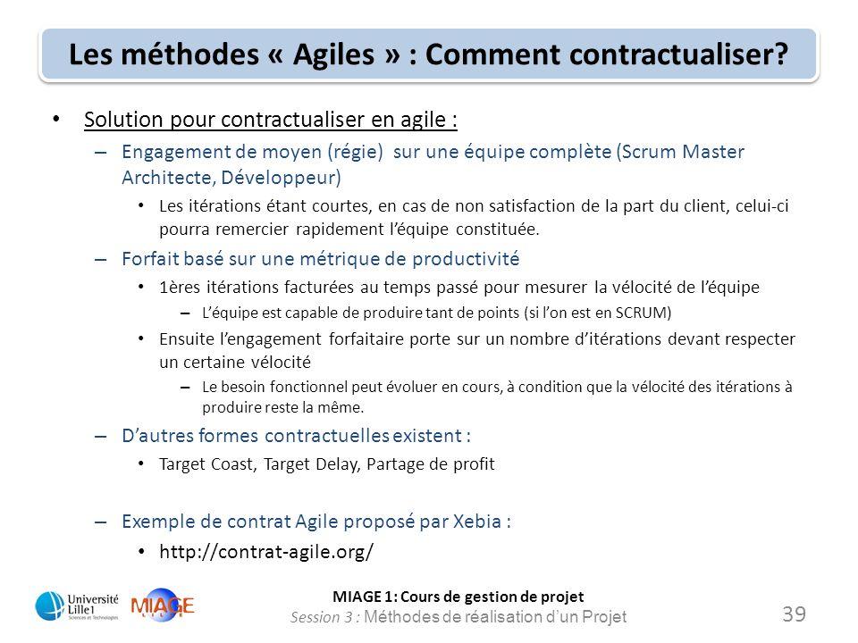 MIAGE 1: Cours de gestion de projet Session 3 : Méthodes de réalisation d'un Projet Les méthodes « Agiles » : Comment contractualiser? 39 Solution pou