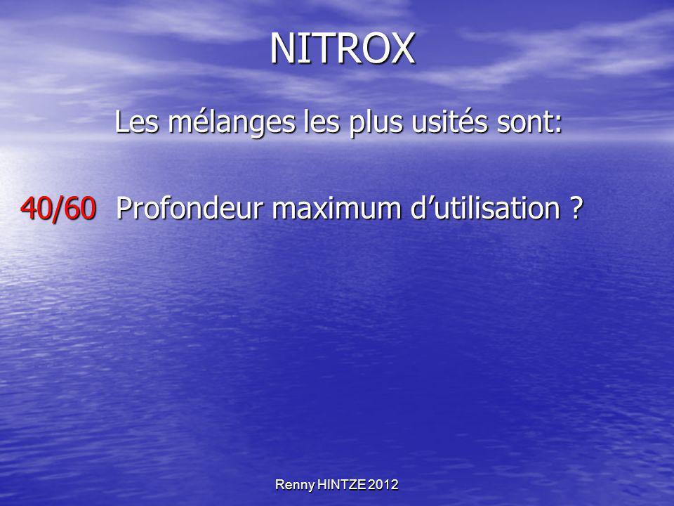 Renny HINTZE 2012 NITROX Les mélanges les plus usités sont: Les mélanges les plus usités sont: 40/60 Profondeur maximum d'utilisation ?