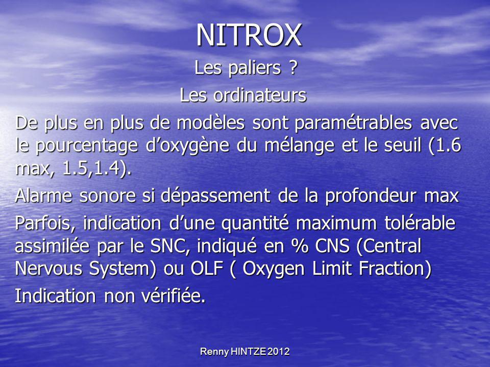 Renny HINTZE 2012 NITROX Les paliers ? Les paliers ? Les ordinateurs De plus en plus de modèles sont paramétrables avec le pourcentage d'oxygène du mé