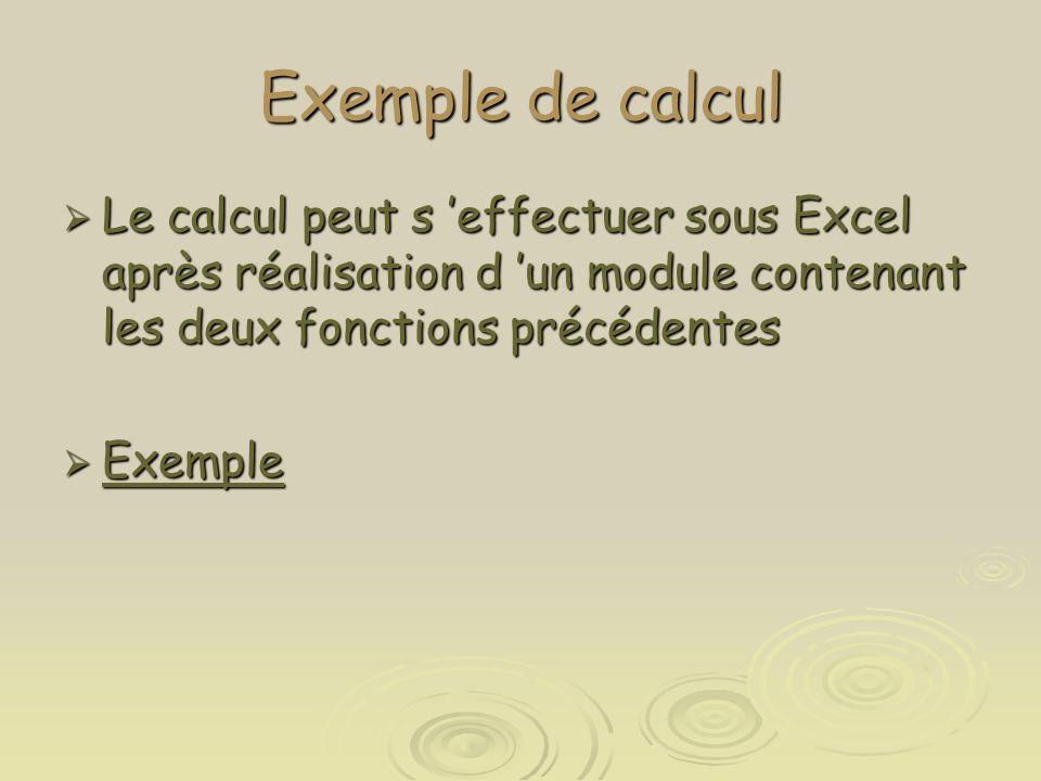 Exemple de calcul  Le calcul peut s 'effectuer sous Excel après réalisation d 'un module contenant les deux fonctions précédentes  Exemple Exemple