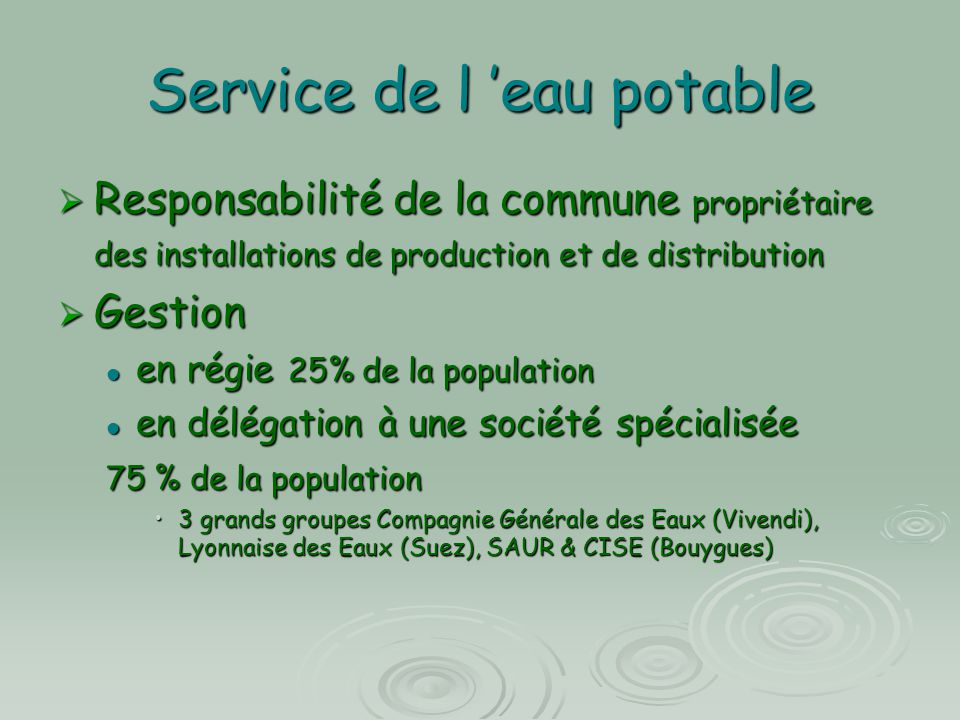 Service de l 'eau potable  Responsabilité de la commune propriétaire des installations de production et de distribution  Gestion en régie 25% de la