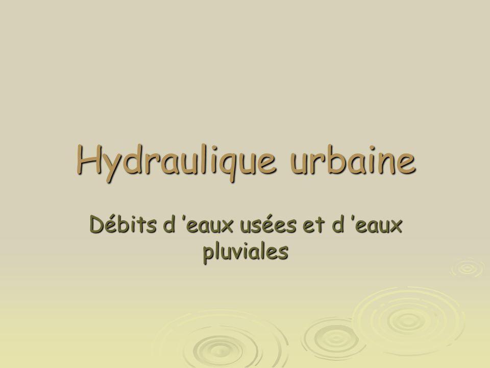 Hydraulique urbaine Débits d 'eaux usées et d 'eaux pluviales