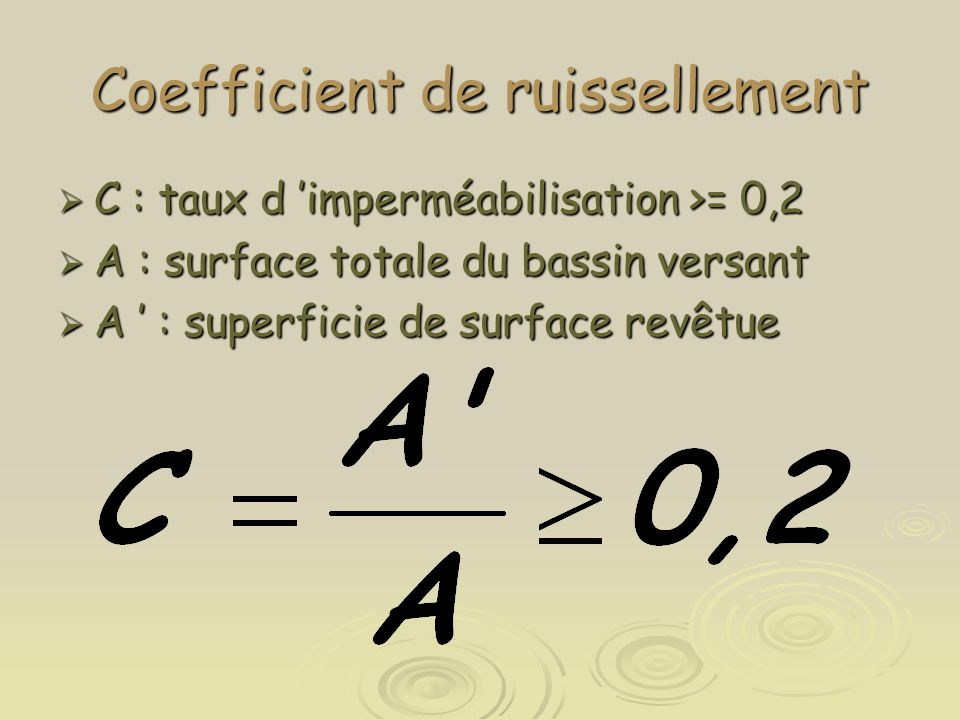 Coefficient de ruissellement  C : taux d 'imperméabilisation >= 0,2  A : surface totale du bassin versant  A ' : superficie de surface revêtue