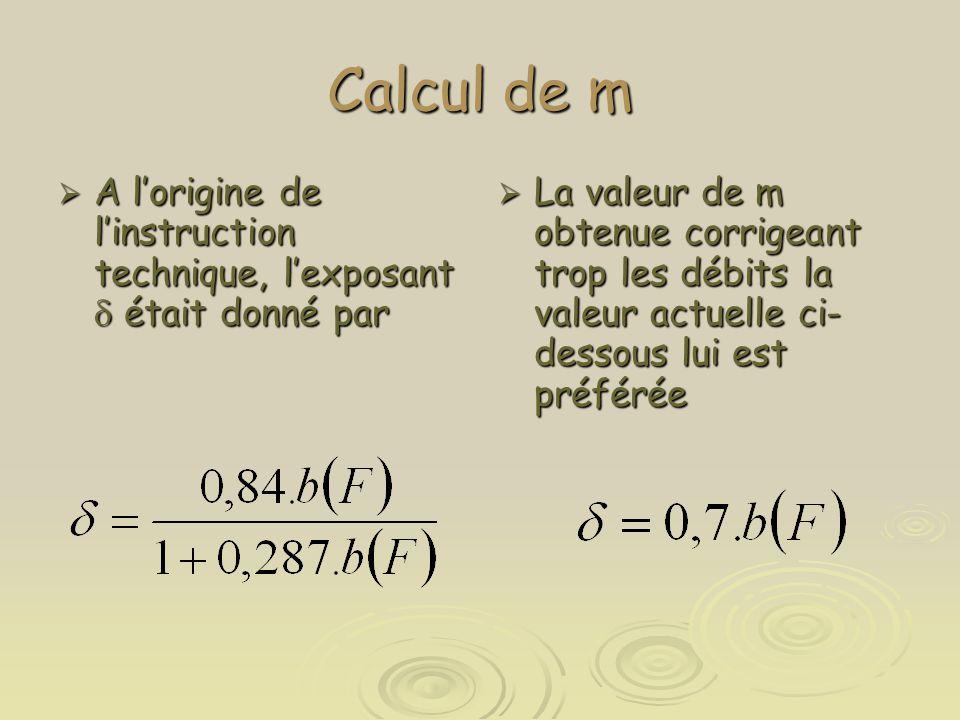 Calcul de m  A l'origine de l'instruction technique, l'exposant  était donné par  La valeur de m obtenue corrigeant trop les débits la valeur actue