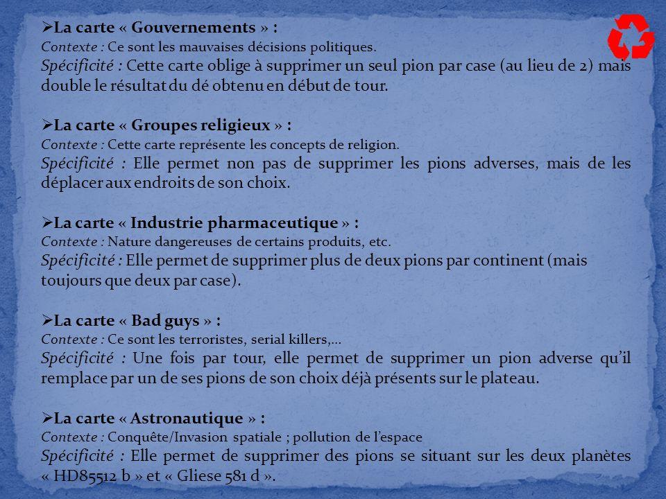  La carte « Gouvernements » : Contexte : Ce sont les mauvaises décisions politiques. Spécificité : Cette carte oblige à supprimer un seul pion par ca